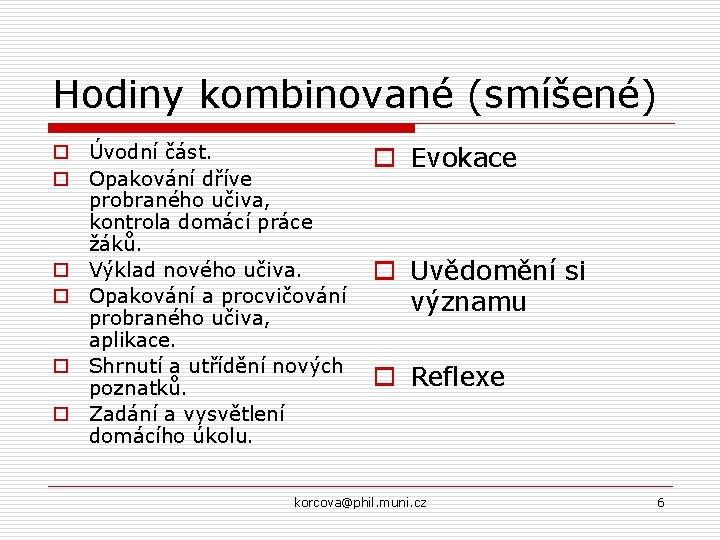 Hodiny kombinované (smíšené) o Úvodní část. o Opakování dříve probraného učiva, kontrola domácí práce