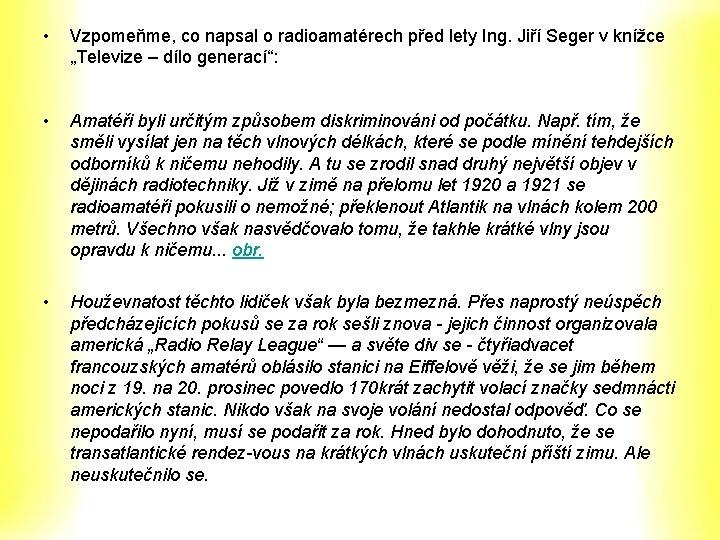 • Vzpomeňme, co napsal o radioamatérech před lety Ing. Jiří Seger v knížce