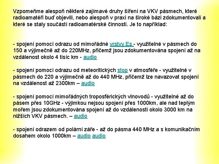 Vzpomeňme alespoň některé zajímavé druhy šíření na VKV pásmech, které radioamatéři buď objevili, nebo