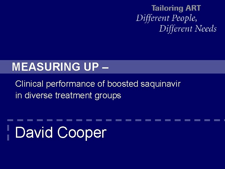 MEASURING UP – Clinical performance of boosted saquinavir in diverse treatment groups David Cooper
