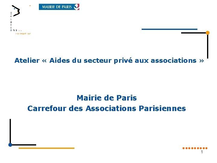 Atelier « Aides du secteur privé aux associations » Mairie de Paris Carrefour