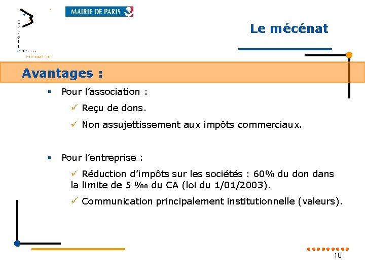 Le mécénat Avantages : § Pour l'association : ü Reçu de dons. ü Non
