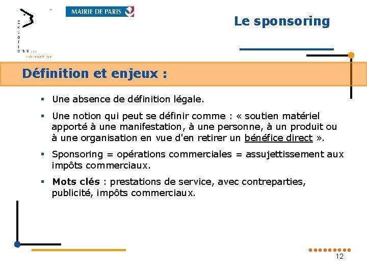 Le sponsoring Définition et enjeux : § Une absence de définition légale. § Une