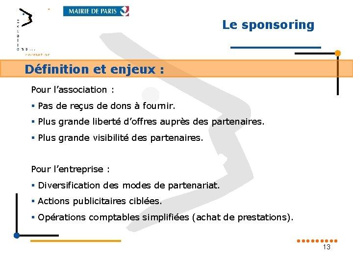 Le sponsoring Définition et enjeux : Pour l'association : § Pas de reçus de