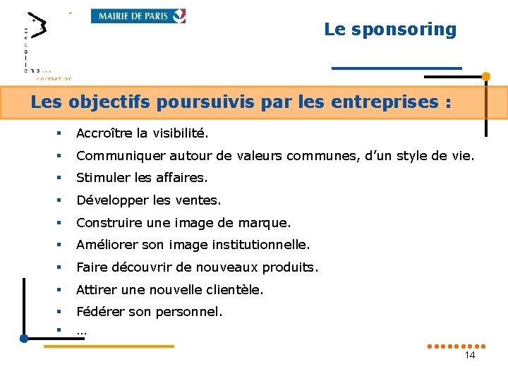 Le sponsoring Les objectifs poursuivis par les entreprises : § Accroître la visibilité. §