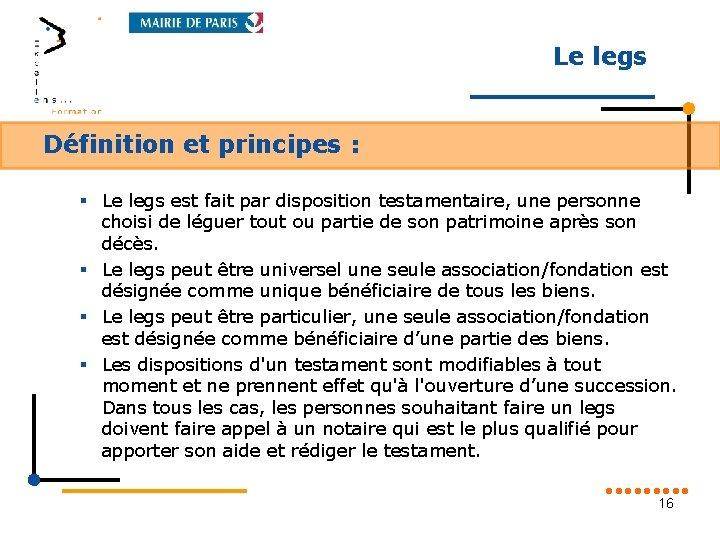 Le legs Définition et principes : § Le legs est fait par disposition testamentaire,