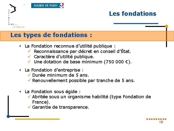 Les fondations Les types de fondations : § La Fondation reconnue d'utilité publique :