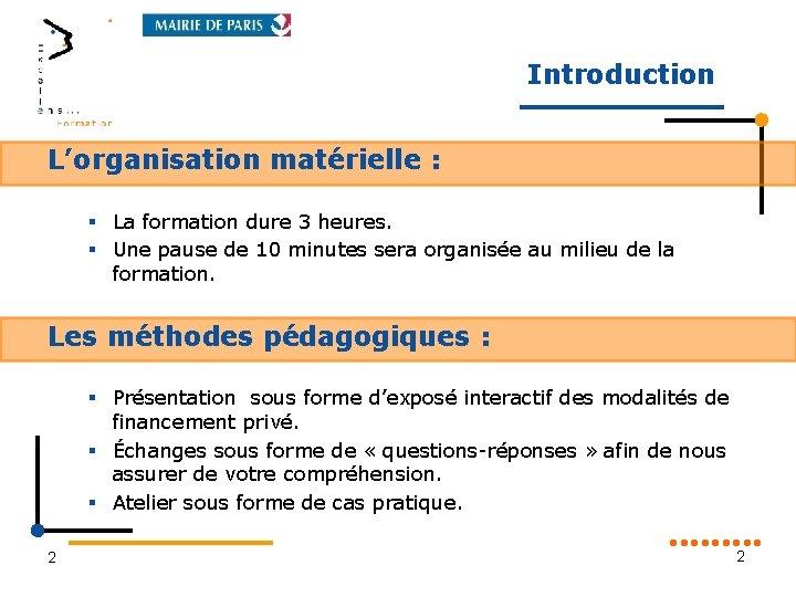 Introduction L'organisation matérielle : § La formation dure 3 heures. § Une pause de