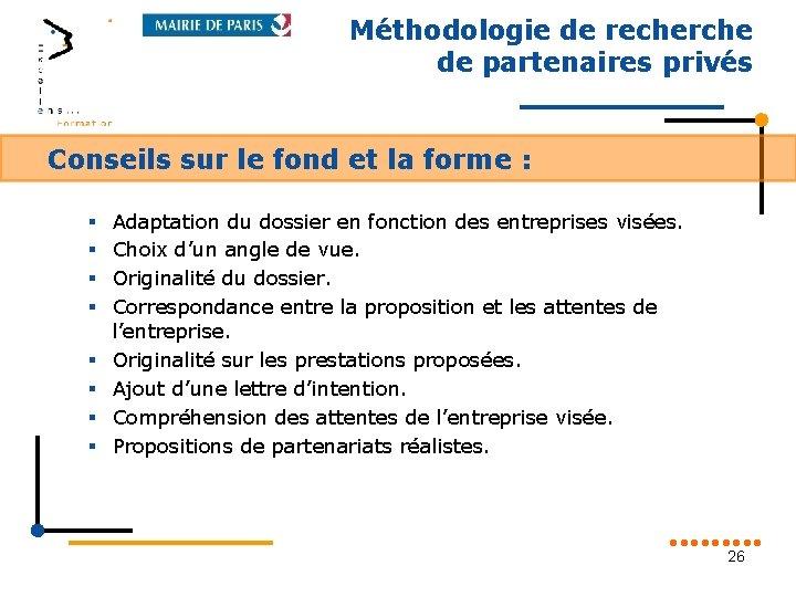 Méthodologie de recherche de partenaires privés Conseils sur le fond et la forme :