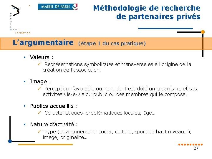 Méthodologie de recherche de partenaires privés L'argumentaire (étape 1 du cas pratique) § Valeurs