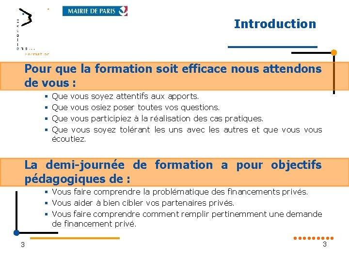 Introduction Pour que la formation soit efficace nous attendons de vous : § §