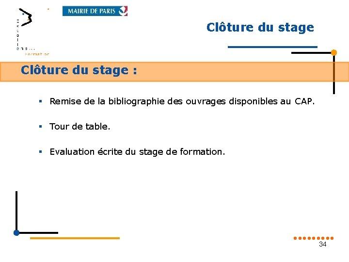 Clôture du stage : § Remise de la bibliographie des ouvrages disponibles au CAP.