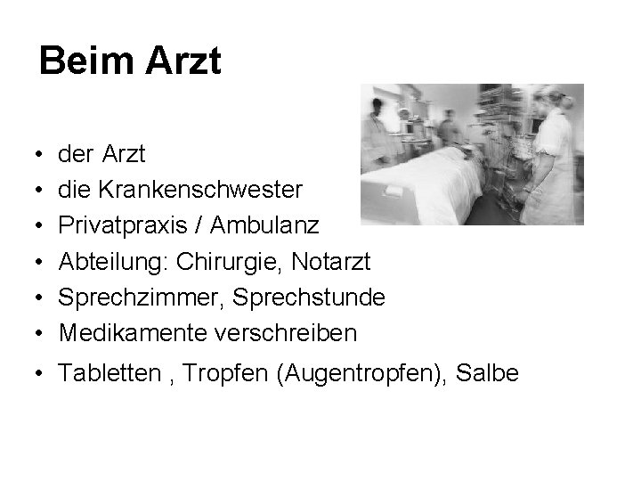 Beim Arzt • • • der Arzt die Krankenschwester Privatpraxis / Ambulanz Abteilung: Chirurgie,