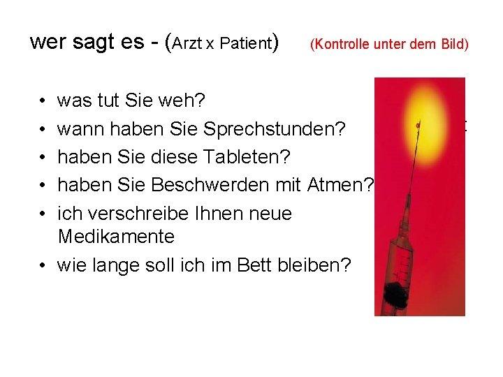 wer sagt es - (Arzt x Patient) • • • (Kontrolle unter dem Bild)