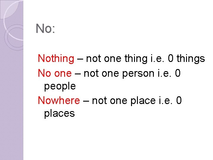No: Nothing – not one thing i. e. 0 things No one – not
