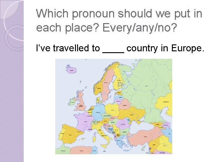Which pronoun should we put in each place? Every/any/no? I've travelled to ____ country
