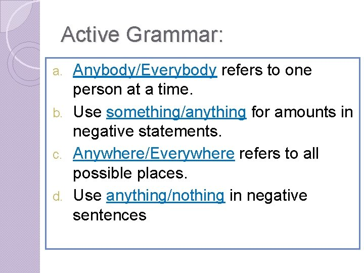 Active Grammar: Anybody/Everybody refers to one person at a time. b. Use something/anything for