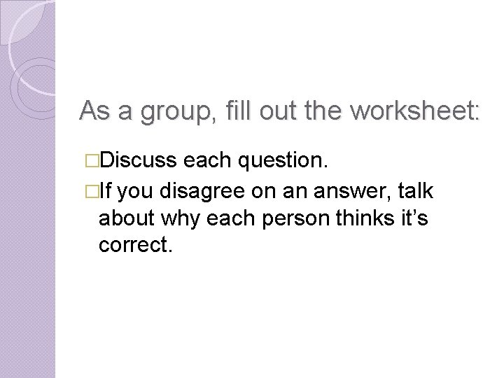 As a group, fill out the worksheet: �Discuss each question. �If you disagree on
