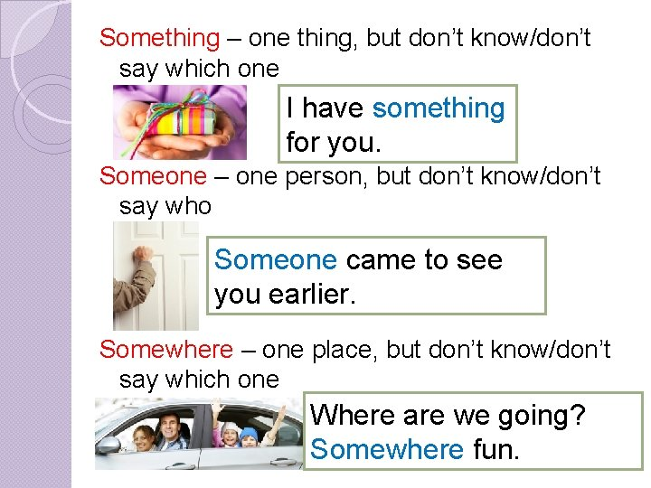 Something – one thing, but don't know/don't Some: say which one I have something