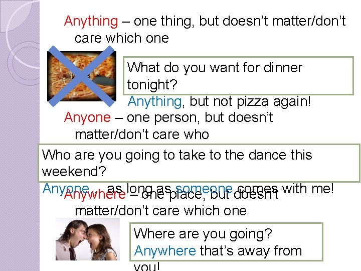 Anything – one thing, but doesn't matter/don't Any: care which one What do you
