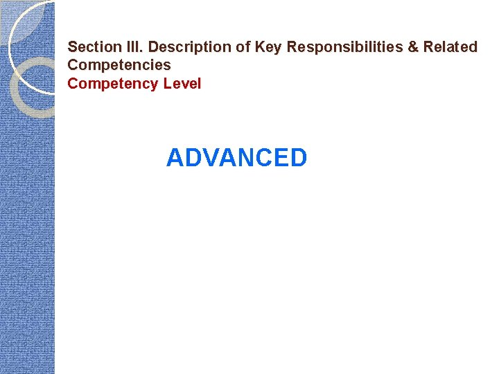 Section III. Description of Key Responsibilities & Related Competencies Competency Level ADVANCED