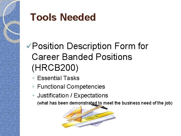 Tools Needed üPosition Description Form for Career Banded Positions (HRCB 200) ◦ Essential Tasks