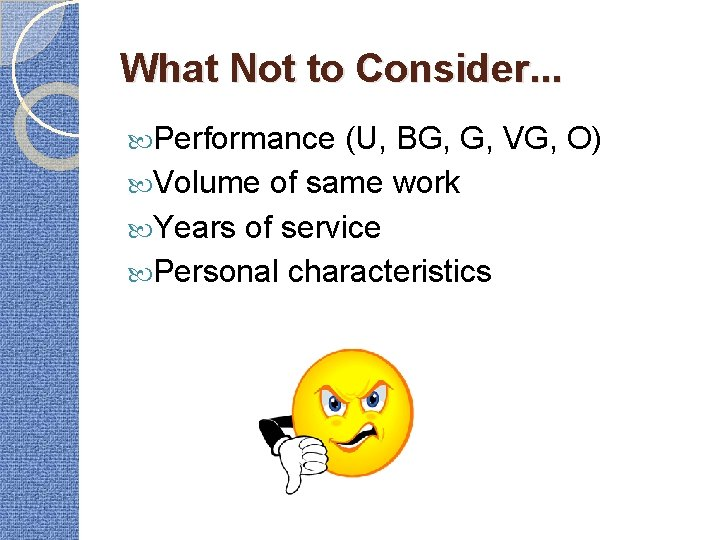 What Not to Consider. . . Performance (U, BG, G, VG, O) Volume of