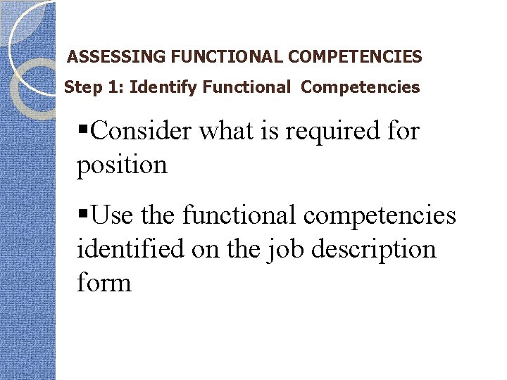 ASSESSING FUNCTIONAL COMPETENCIES Step 1: Identify Functional Competencies §Consider what is required for position