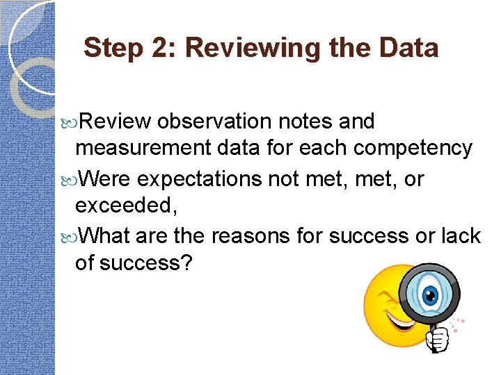 Step 2: Reviewing the Data Review observation notes and measurement data for each competency