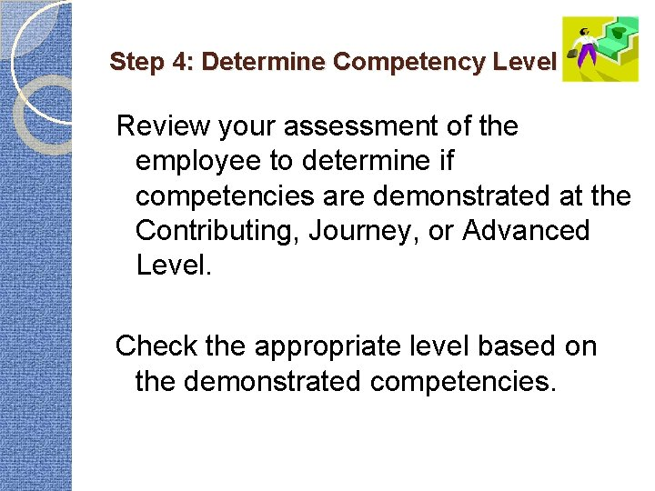 Step 4: Determine Competency Level Review your assessment of the employee to determine if