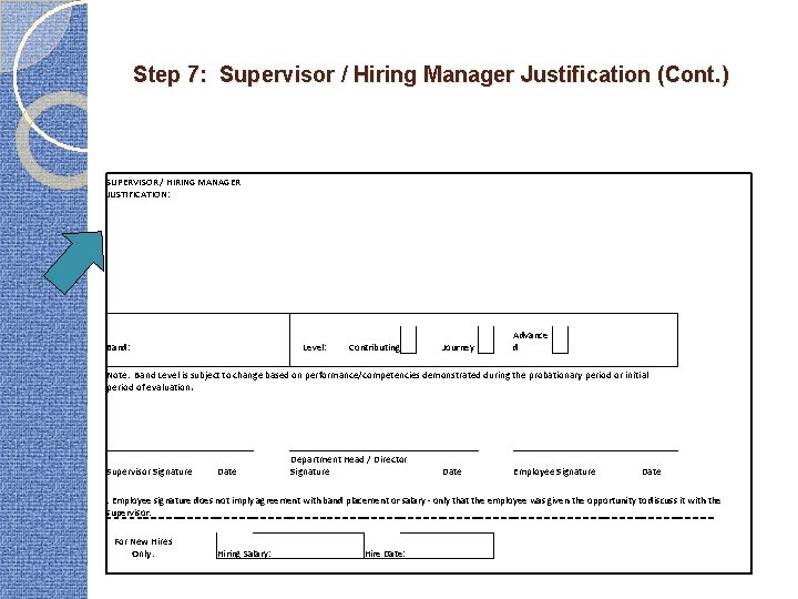Step 7: Supervisor / Hiring Manager Justification (Cont. ) SUPERVISOR / HIRING MANAGER JUSTIFICATION: