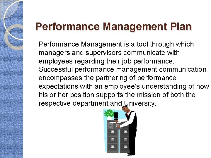 Performance Management Plan Performance Management is a tool through which managers and supervisors communicate