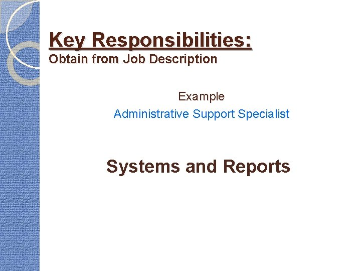 Key Responsibilities: Obtain from Job Description Example Administrative Support Specialist Systems and Reports