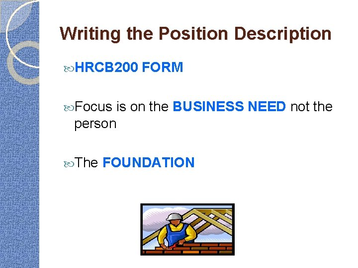Writing the Position Description HRCB 200 FORM Focus is on the BUSINESS NEED not