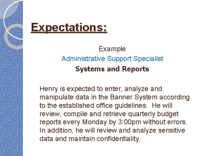 Expectations: Example Administrative Support Specialist Systems and Reports Henry is expected to enter, analyze