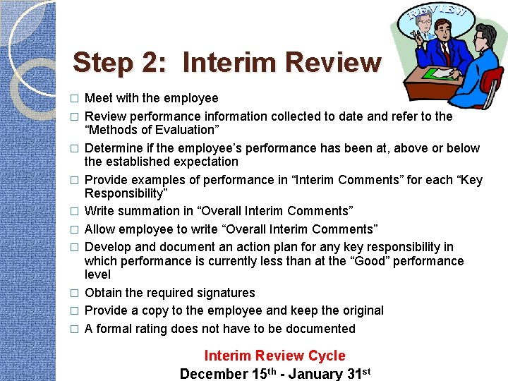 Step 2: Interim Review � � � � � Meet with the employee Review