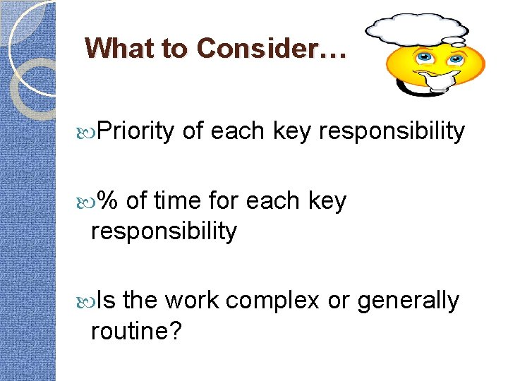 What to Consider… Priority of each key responsibility % of time for each key