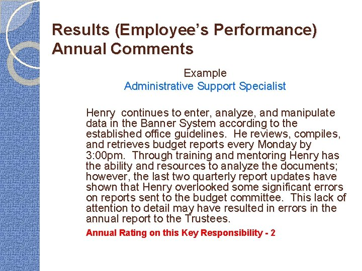 Results (Employee's Performance) Annual Comments Example Administrative Support Specialist Henry continues to enter, analyze,