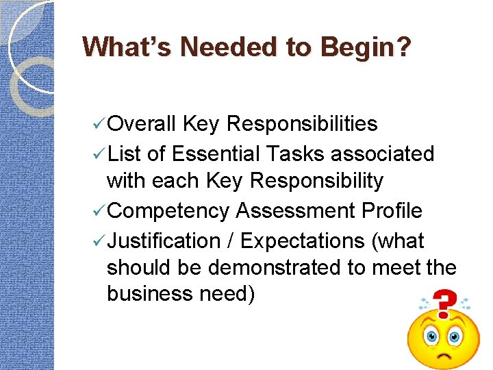 What's Needed to Begin? ü Overall Key Responsibilities ü List of Essential Tasks associated