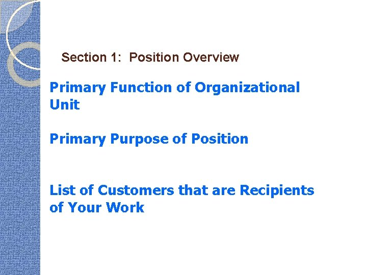Section 1: Position Overview Primary Function of Organizational Unit Primary Purpose of Position List