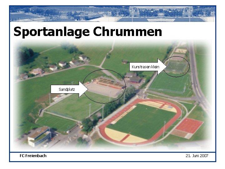 Sportanlage Chrummen Kunstrasen klein Sandplatz FC Freienbach 21. Juni 2007