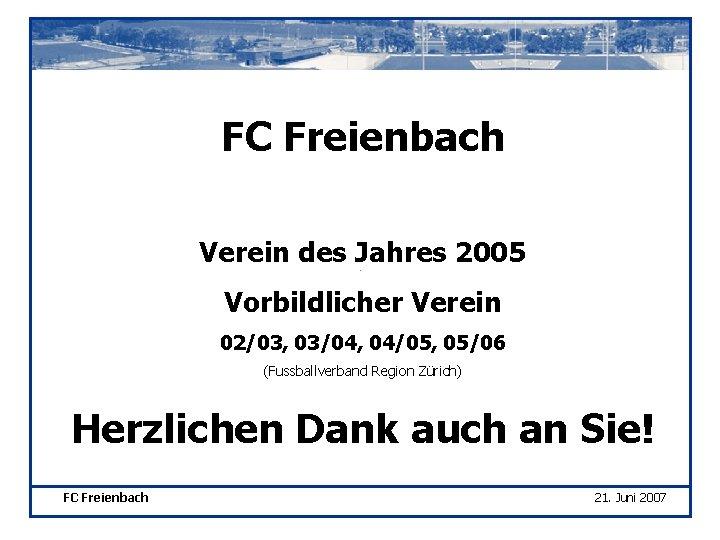 FC Freienbach Verein des Jahres 2005 Vorbildlicher Verein 02/03, 03/04, 04/05, 05/06 (Fussballverband Region