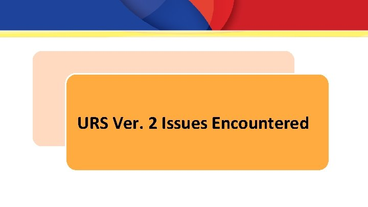 URS Ver. 2 Issues Encountered