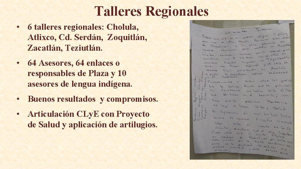 Talleres Regionales • 6 talleres regionales: Cholula, Atlixco, Cd. Serdán, Zoquitlán, Zacatlán, Teziutlán. •