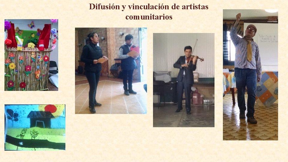 Difusión y vinculación de artistas comunitarios