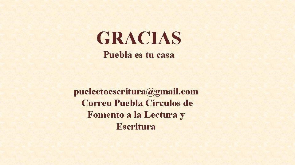 GRACIAS Puebla es tu casa puelectoescritura@gmail. com Correo Puebla Círculos de Fomento a la