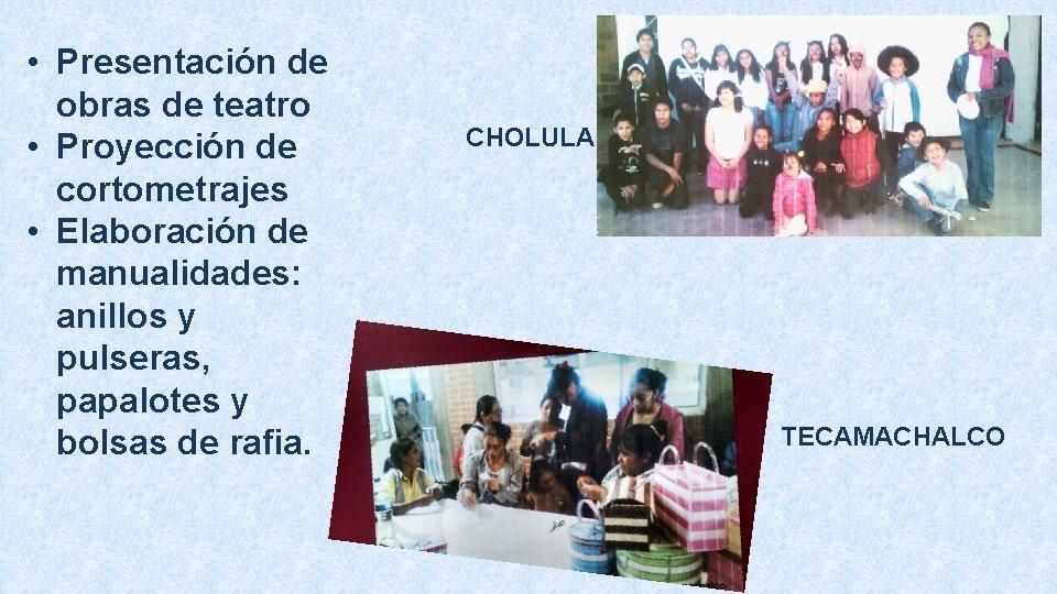 • Presentación de obras de teatro • Proyección de cortometrajes • Elaboración de