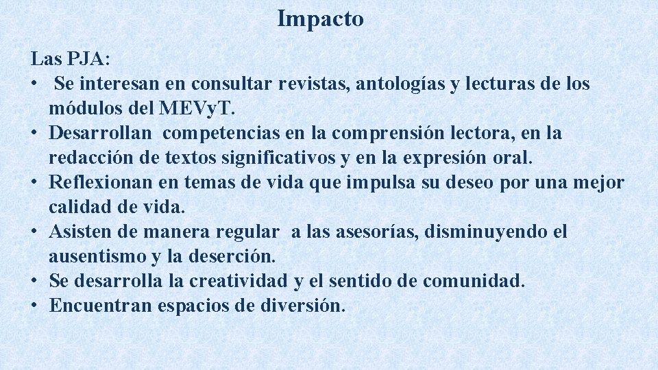 Impacto Las PJA: • Se interesan en consultar revistas, antologías y lecturas de los