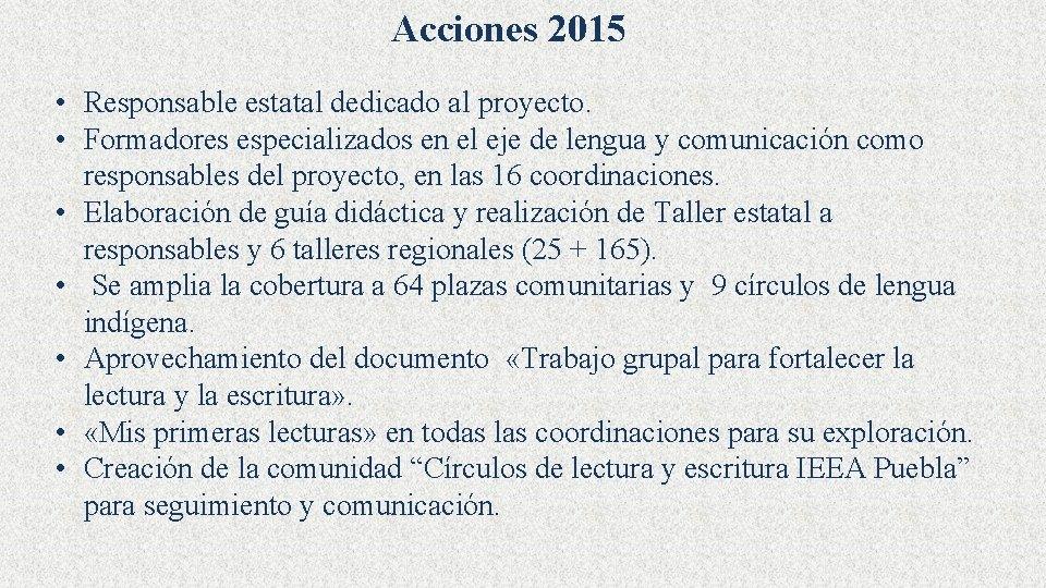Acciones 2015 • Responsable estatal dedicado al proyecto. • Formadores especializados en el eje
