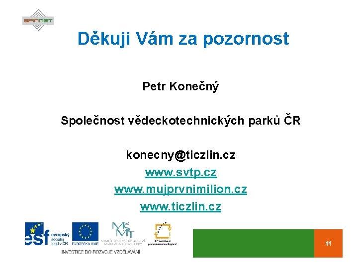 Děkuji Vám za pozornost Petr Konečný Společnost vědeckotechnických parků ČR konecny@ticzlin. cz www. svtp.